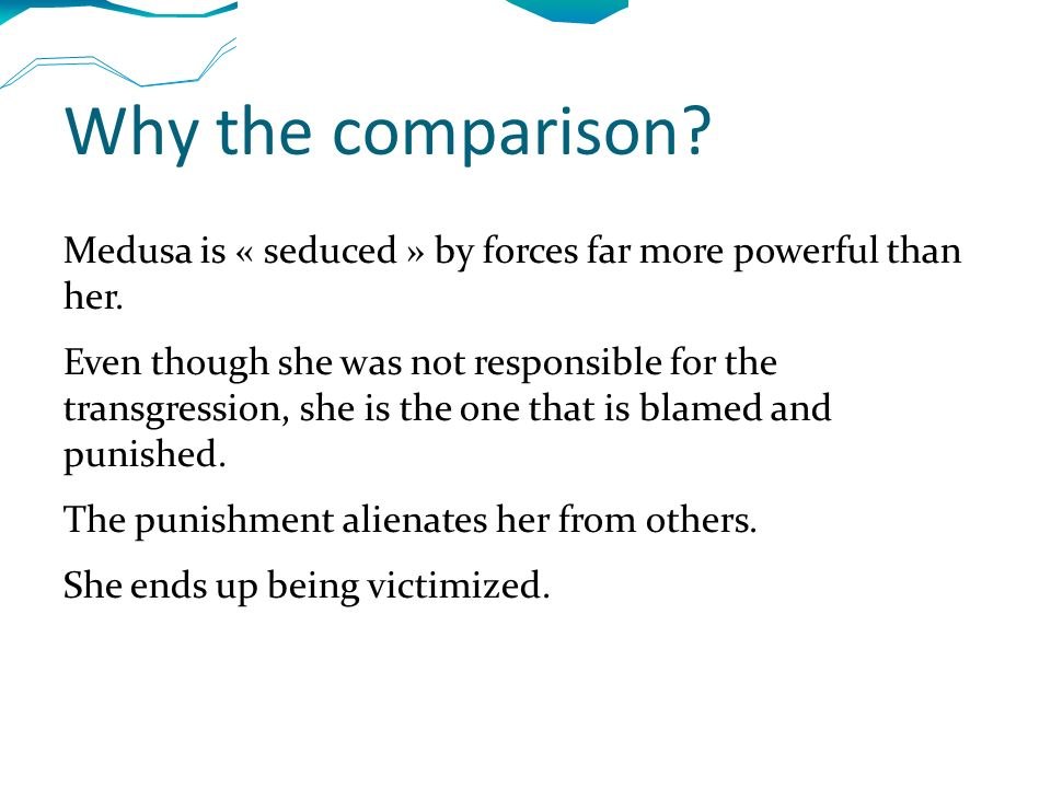 Why the comparison. Medusa is « seduced » by forces far more powerful than her.