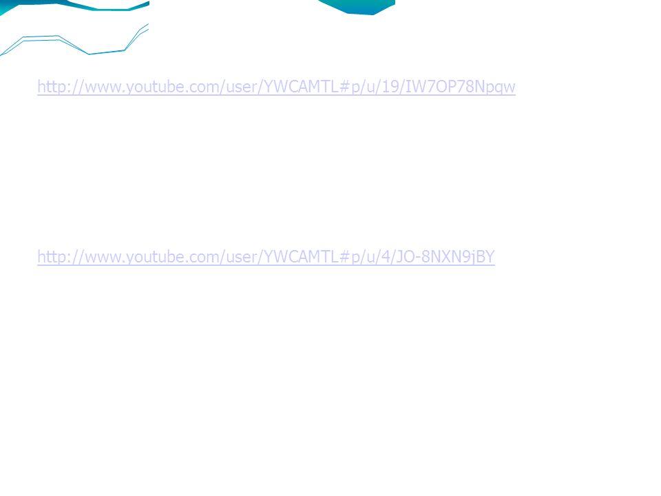 http://www.youtube.com/user/YWCAMTL#p/u/4/JO-8NXN9jBY http://www.youtube.com/user/YWCAMTL#p/u/19/IW7OP78Npqw