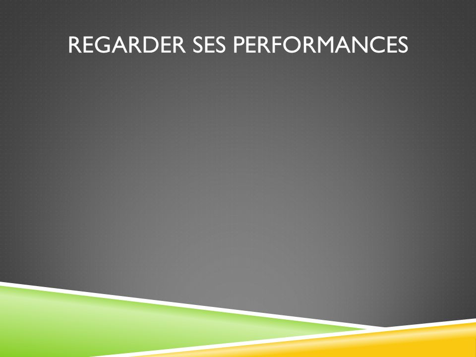 REGARDER SES PERFORMANCES