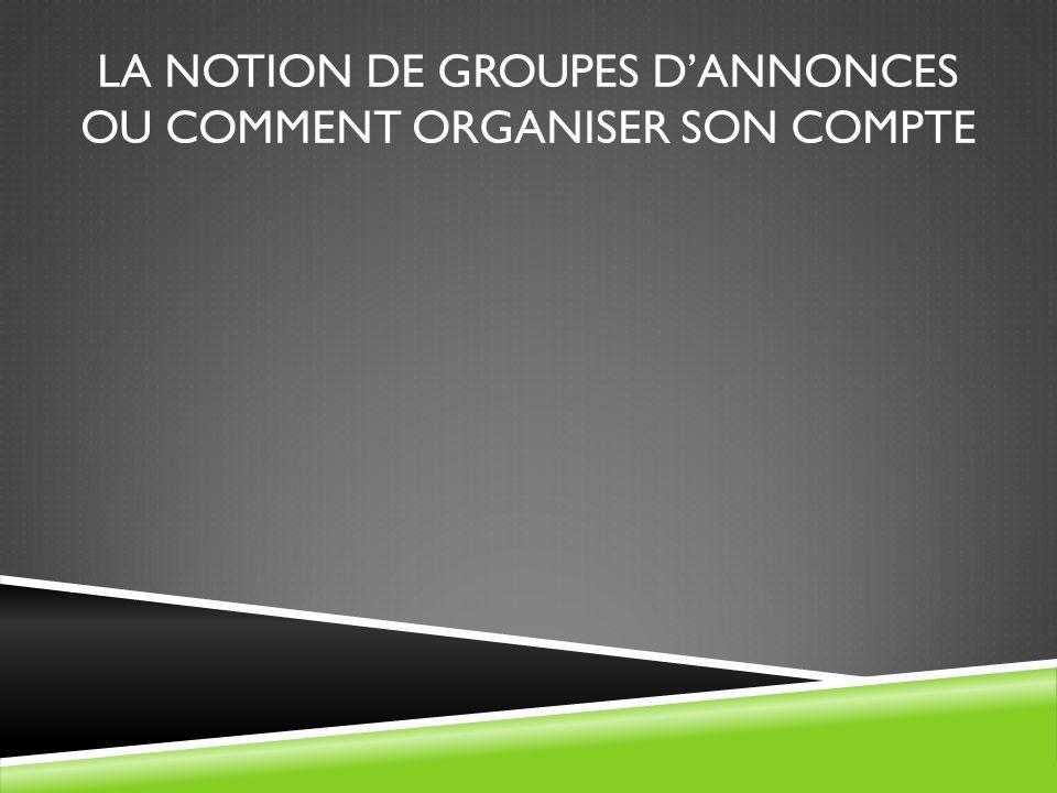 LA NOTION DE GROUPES DANNONCES OU COMMENT ORGANISER SON COMPTE