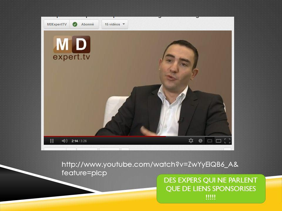 http://www.youtube.com/watch?v=ZwYyEiQB6_A& feature=plcp DES EXPERS QUI NE PARLENT QUE DE LIENS SPONSORISES !!!!!