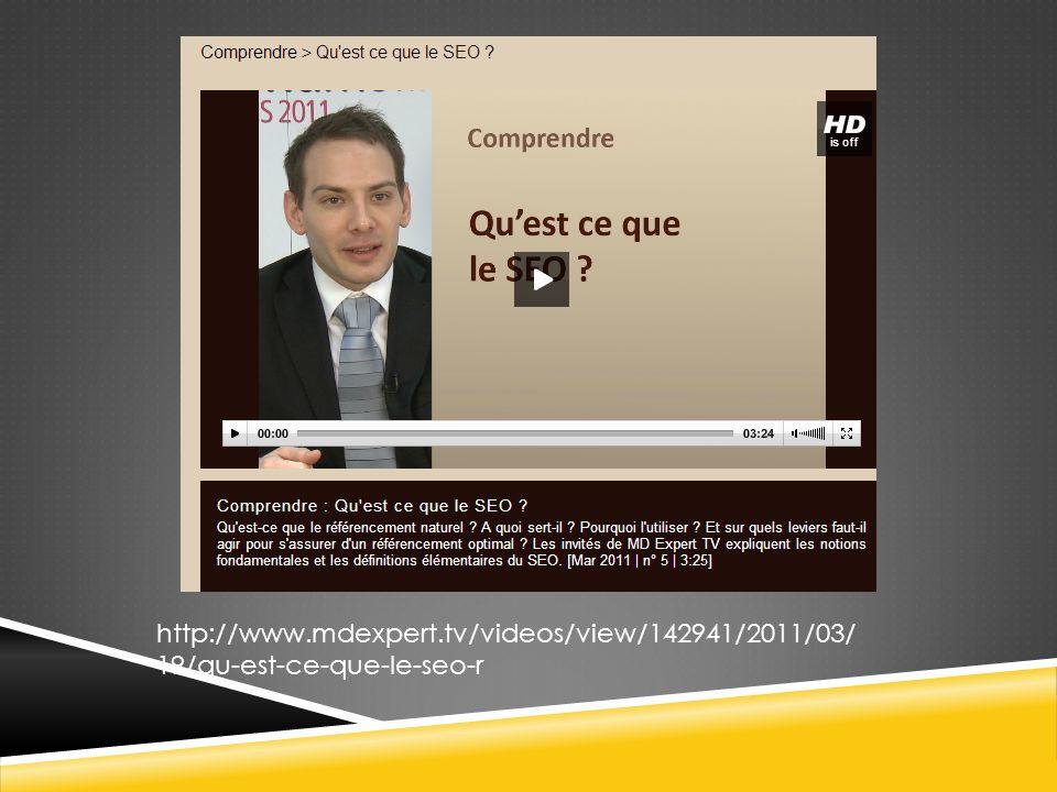 http://www.mdexpert.tv/videos/view/142941/2011/03/ 19/qu-est-ce-que-le-seo-r