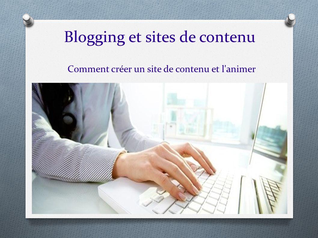 Blogging et sites de contenu Comment créer un site de contenu et l'animer