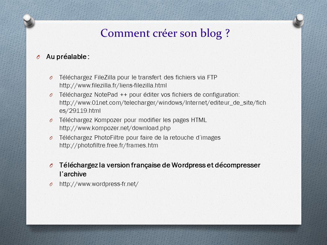O Au préalable : O Téléchargez FileZilla pour le transfert des fichiers via FTP http://www.filezilla.fr/liens-filezilla.html O Téléchargez NotePad ++