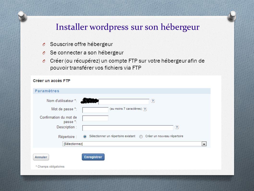 Installer wordpress sur son hébergeur O Souscrire offre hébergeur O Se connecter a son hébergeur O Créer (ou récupérez) un compte FTP sur votre héberg
