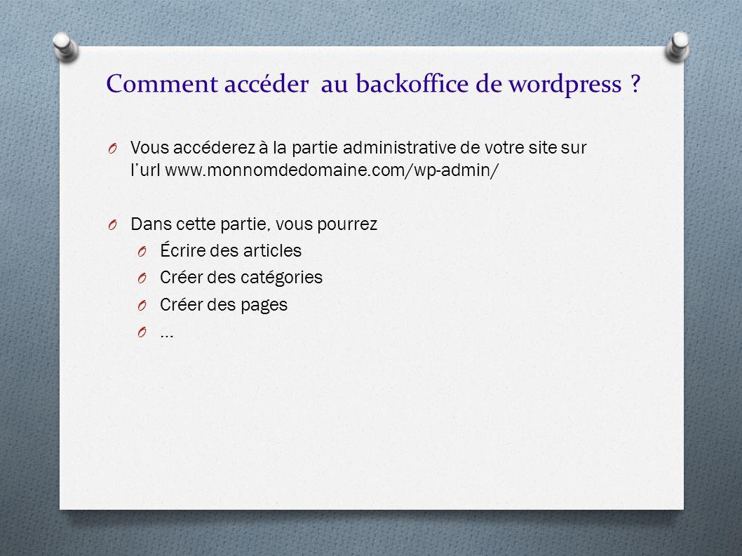 O Vous accéderez à la partie administrative de votre site sur lurl www.monnomdedomaine.com/wp-admin/ O Dans cette partie, vous pourrez O Écrire des ar