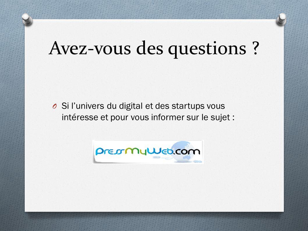 Avez-vous des questions ? O Si lunivers du digital et des startups vous intéresse et pour vous informer sur le sujet :