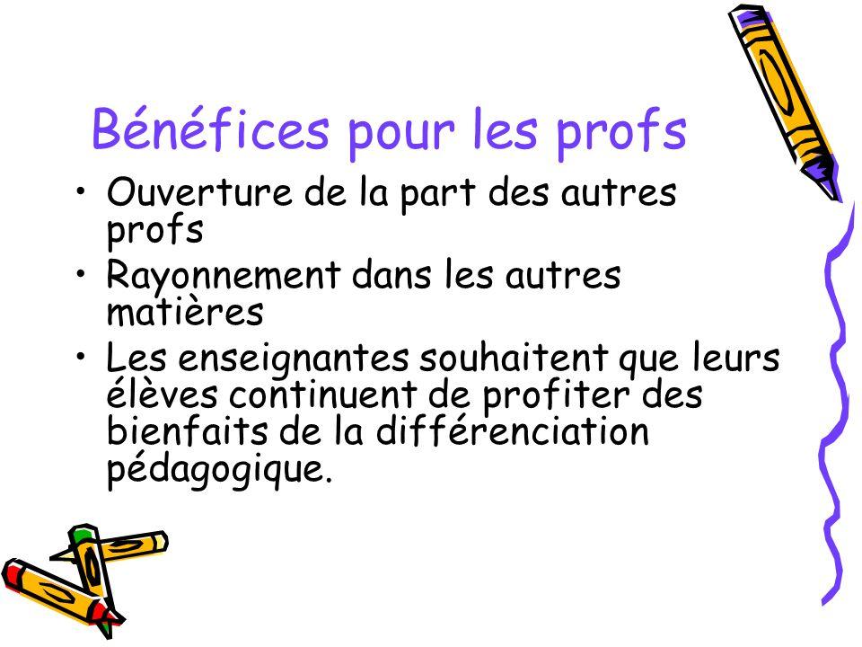 Bénéfices pour les profs Ouverture de la part des autres profs Rayonnement dans les autres matières Les enseignantes souhaitent que leurs élèves continuent de profiter des bienfaits de la différenciation pédagogique.