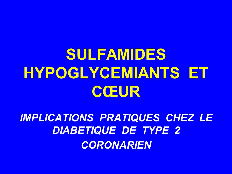 SULFAMIDES HYPOGLYCEMIANTS ET CŒUR IMPLICATIONS PRATIQUES CHEZ LE DIABETIQUE DE TYPE 2 CORONARIEN