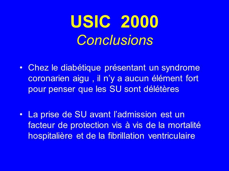 USIC 2000 Conclusions Chez le diabétique présentant un syndrome coronarien aigu, il ny a aucun élément fort pour penser que les SU sont délétères La p