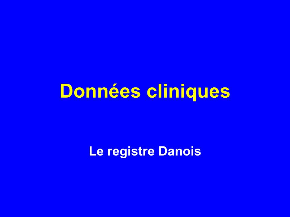 Données cliniques Le registre Danois