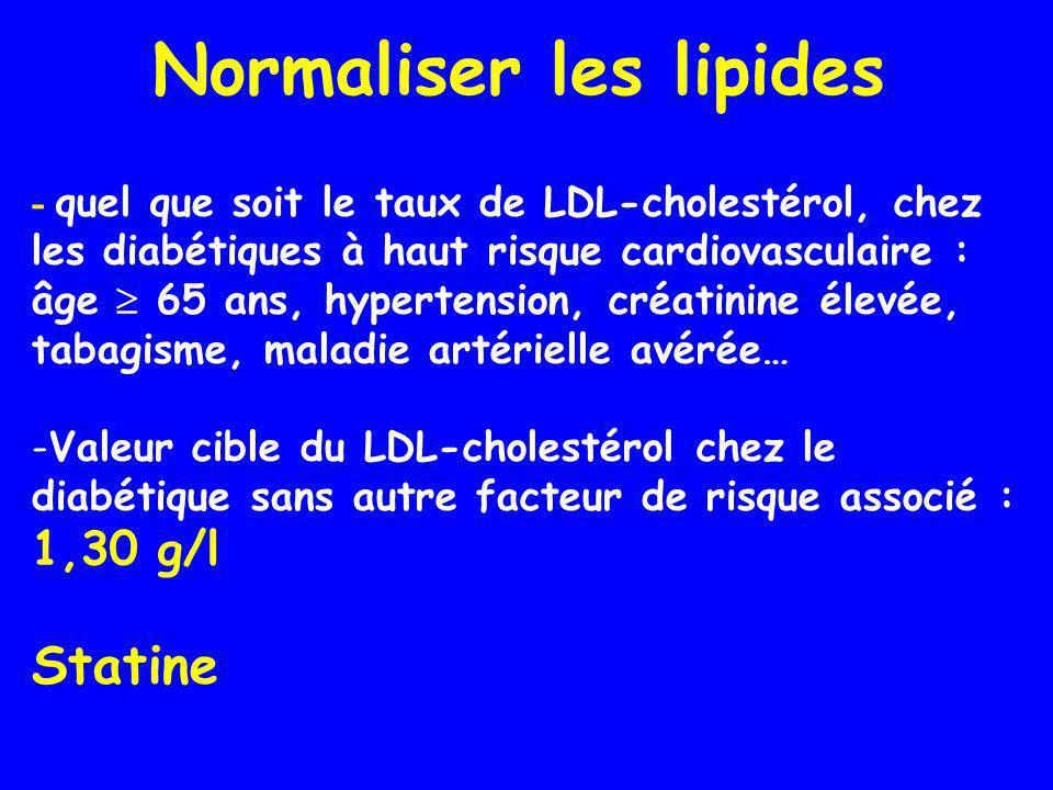 Normaliser les lipides - quel que soit le taux de LDL-cholestérol, chez les diabétiques à haut risque cardiovasculaire : âge 65 ans, hypertension, cré