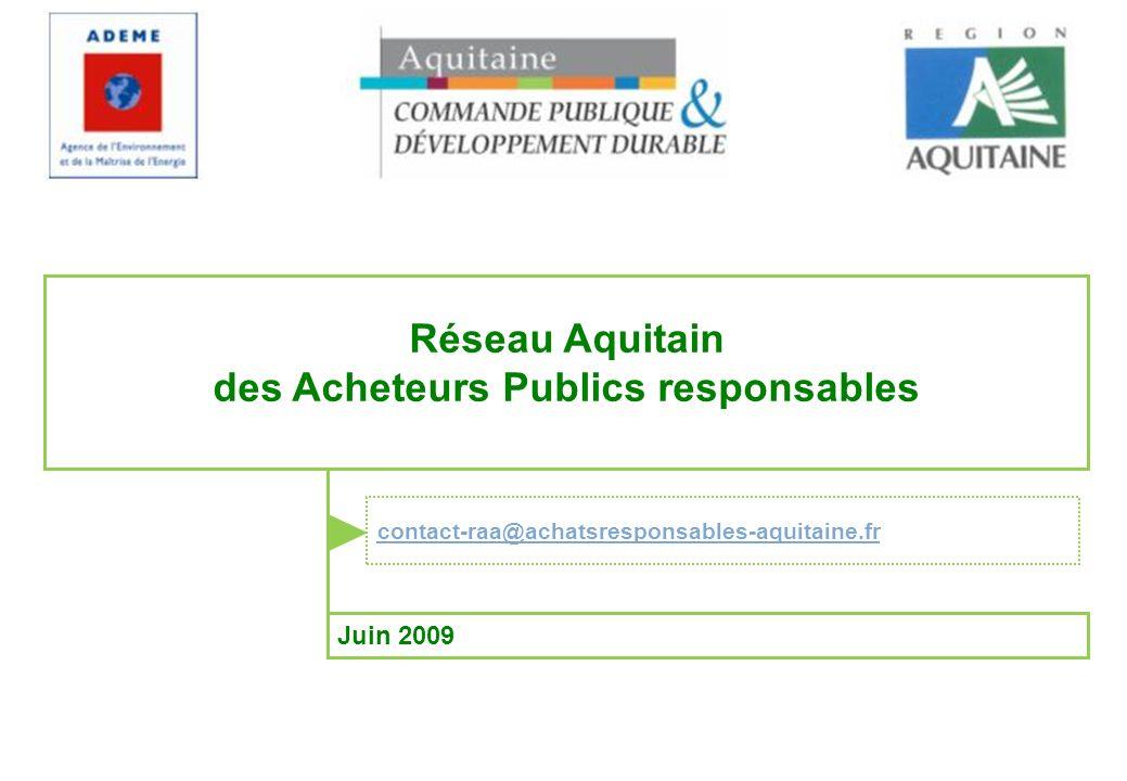 Juin 2009 Réseau Aquitain des Acheteurs Publics responsables contact-raa@achatsresponsables-aquitaine.fr