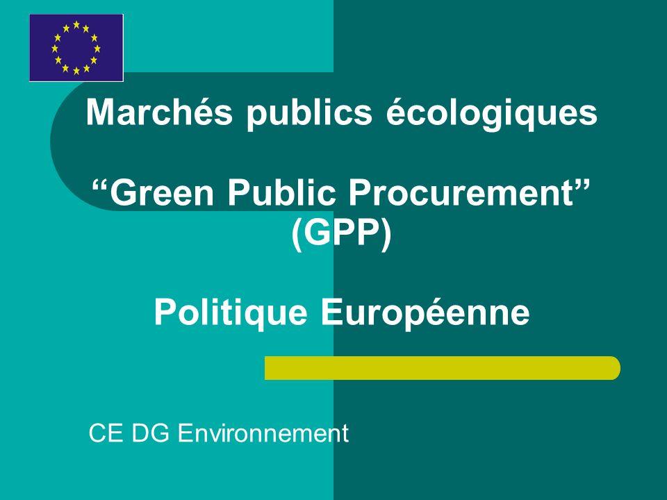 Marchés publics écologiques Green Public Procurement (GPP) Politique Européenne CE DG Environnement