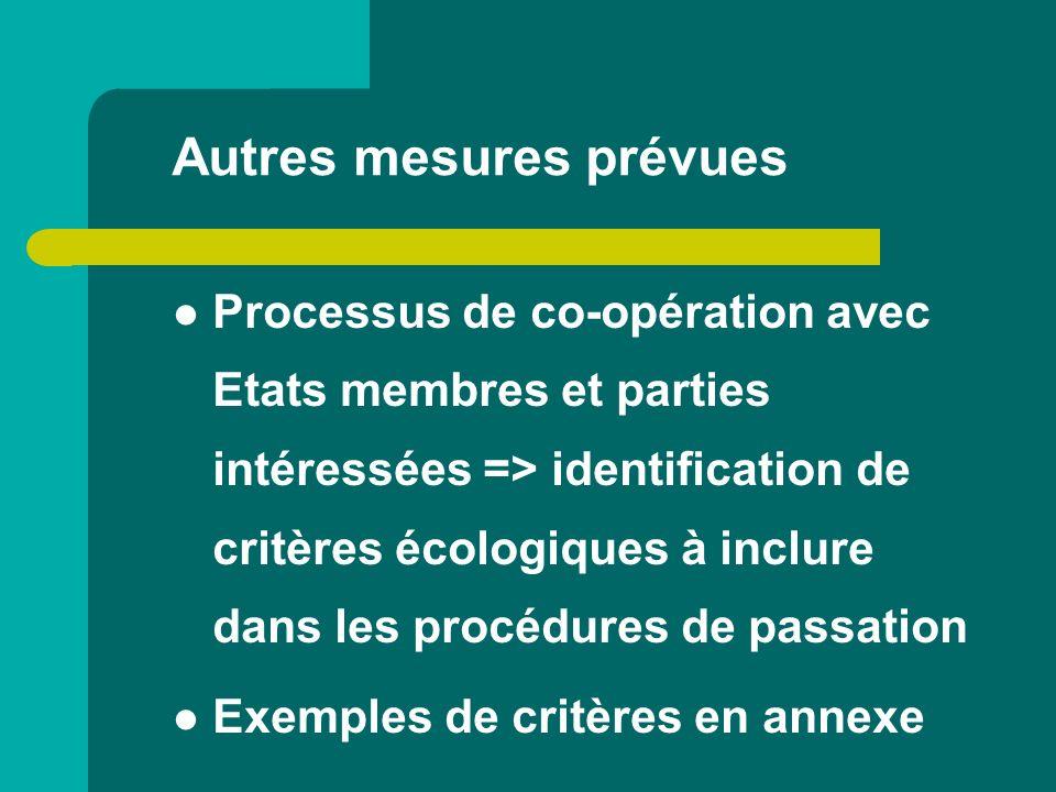 Autres mesures prévues Processus de co-opération avec Etats membres et parties intéressées => identification de critères écologiques à inclure dans le