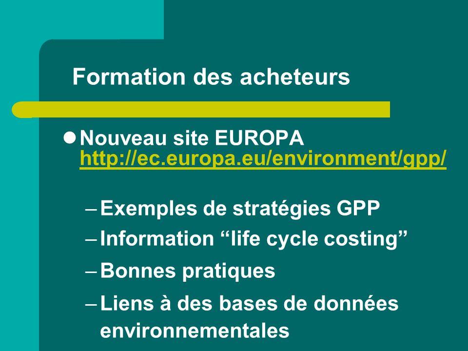 Formation des acheteurs Nouveau site EUROPA http://ec.europa.eu/environment/gpp/ http://ec.europa.eu/environment/gpp/ –Exemples de stratégies GPP –Inf