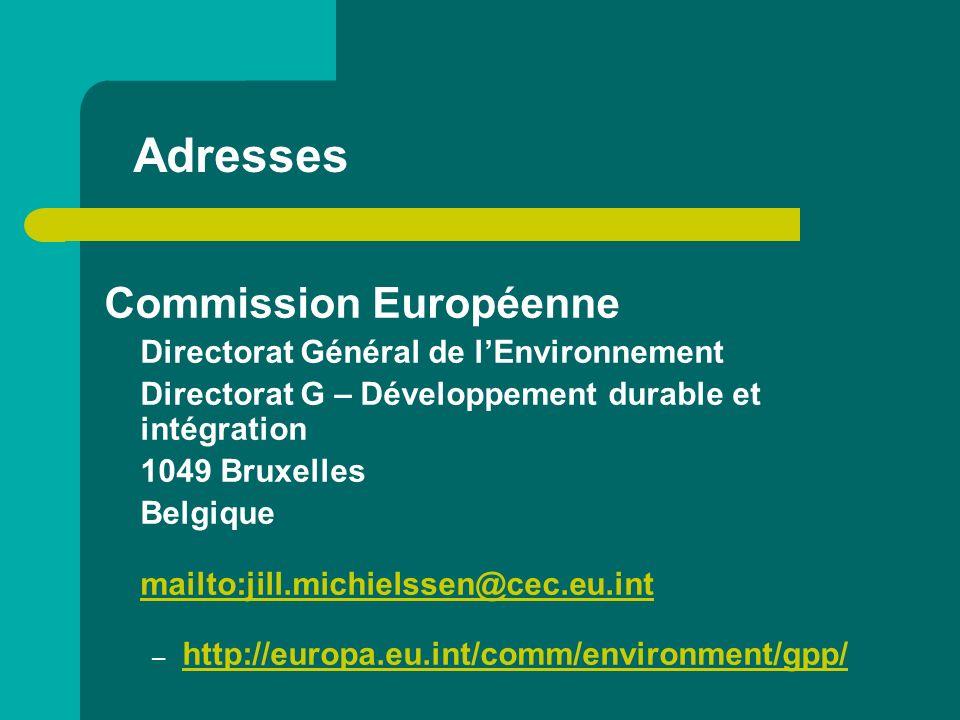 Adresses Commission Européenne Directorat Général de lEnvironnement Directorat G – Développement durable et intégration 1049 Bruxelles Belgique mailto