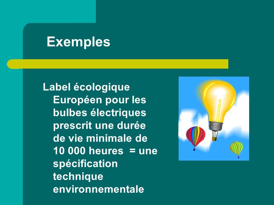 Exemples Label écologique Européen pour les bulbes électriques prescrit une durée de vie minimale de 10 000 heures = une spécification technique envir