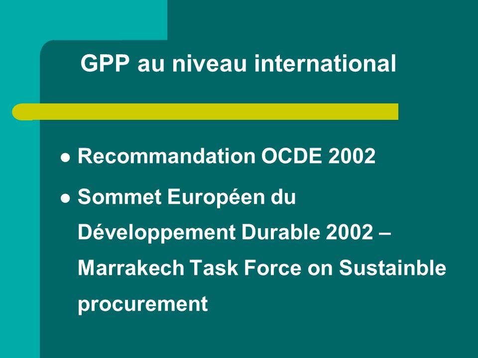 Plans daction nationaux 11 plans => Chypre, Danemark, Estonie, France, Italie, Lettonie, Pays-Bas, Pologne, Portugal, Suède, R-U Travail en cours dans 12 autres EM http://ec.europa.eu/environment/gpp/nati onal_gpp_strategies_en.htm http://ec.europa.eu/environment/gpp/nati onal_gpp_strategies_en.htm