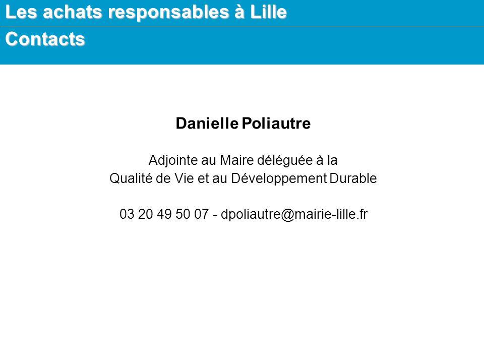 Les achats responsables à Lille Contacts Danielle Poliautre Adjointe au Maire déléguée à la Qualité de Vie et au Développement Durable 03 20 49 50 07 - dpoliautre@mairie-lille.fr