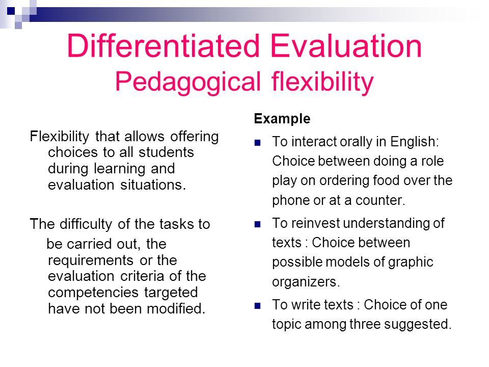 Differentiated Evaluation Important precisions Variation : applies to all students in general; allows to take into account students different needs and interests.