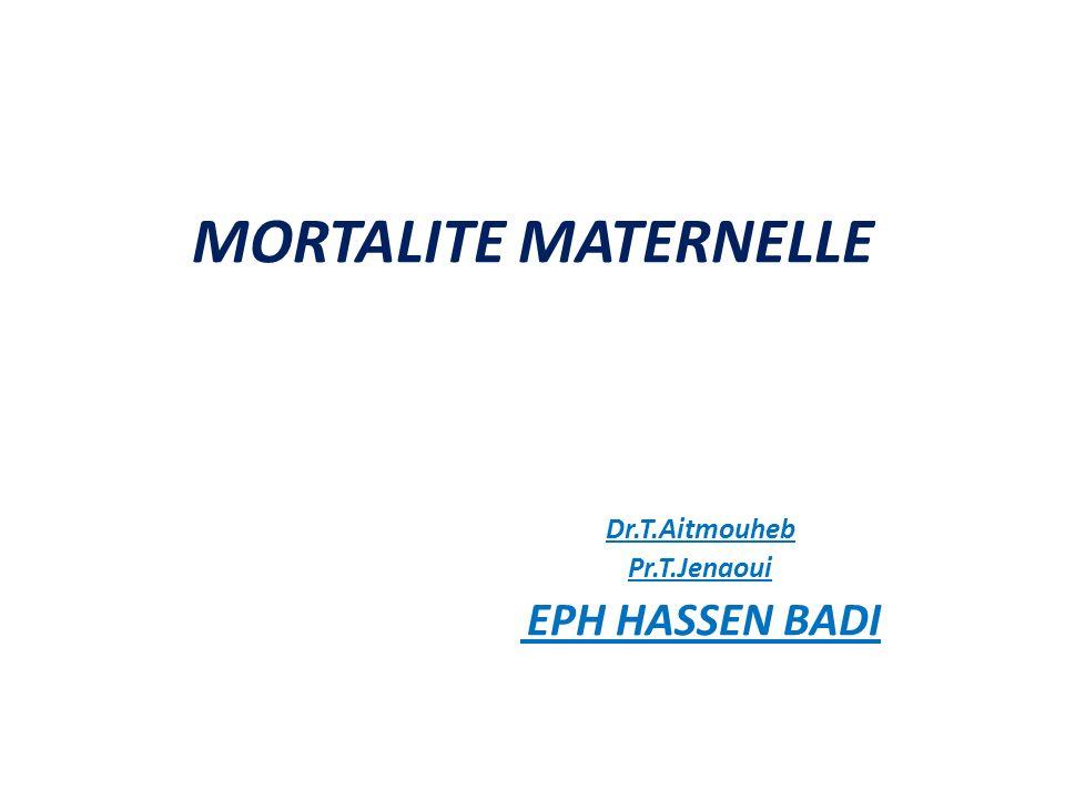 MORTALITE MATERNELLE Dr.T.Aitmouheb Pr.T.Jenaoui EPH HASSEN BADI