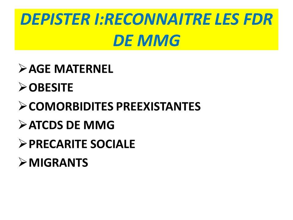 DEPISTER I:RECONNAITRE LES FDR DE MMG AGE MATERNEL OBESITE COMORBIDITES PREEXISTANTES ATCDS DE MMG PRECARITE SOCIALE MIGRANTS