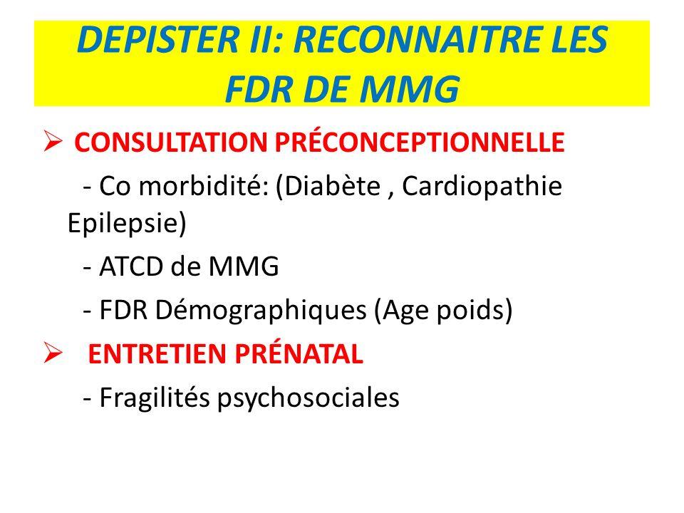 DEPISTER II: RECONNAITRE LES FDR DE MMG CONSULTATION PRÉCONCEPTIONNELLE - Co morbidité: (Diabète, Cardiopathie Epilepsie) - ATCD de MMG - FDR Démograp