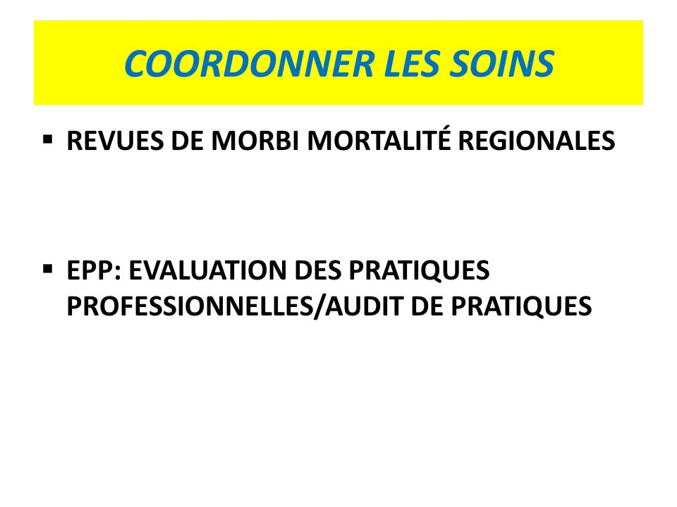 COORDONNER LES SOINS REVUES DE MORBI MORTALITÉ REGIONALES EPP: EVALUATION DES PRATIQUES PROFESSIONNELLES/AUDIT DE PRATIQUES