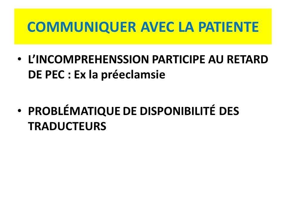 COMMUNIQUER AVEC LA PATIENTE LINCOMPREHENSSION PARTICIPE AU RETARD DE PEC : Ex la préeclamsie PROBLÉMATIQUE DE DISPONIBILITÉ DES TRADUCTEURS