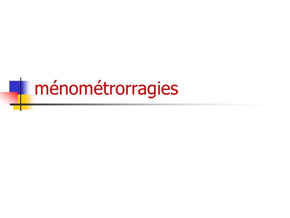 Ménorragies fonctionnelle 4-Ménorragie fonctionnelle: (sans causes organiques,sans anomalie générale) * Linsuffisance lutéale (corps jaune déficient) se manifeste par un saignement prémenstruel *Pré-ménopause( cycle anovulatoire), troubles de lovulation(dysovulation) * Saignement lié à lovulation( chute dœstrogène au moment de la rupture folliculaire)