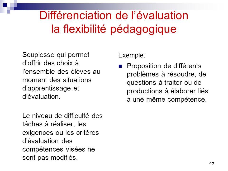 46 Différenciation de lévaluation Des précisions importantes Variation : sapplique à lensemble des élèves.