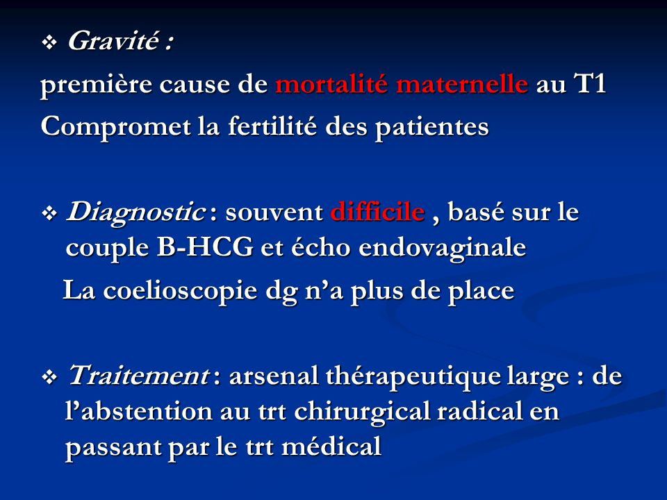 Gravité : Gravité : première cause de mortalité maternelle au T1 Compromet la fertilité des patientes Diagnostic : souvent difficile, basé sur le coup