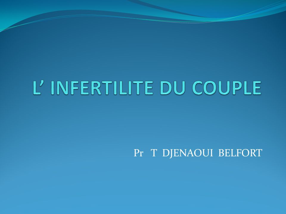 L INFERTILITE DU COUPLE INTRODUCTION Infertilité du couple: si pas de grossesse après deux ans de rapports sexuels réguliers ( trois par semaine) sans contraception.