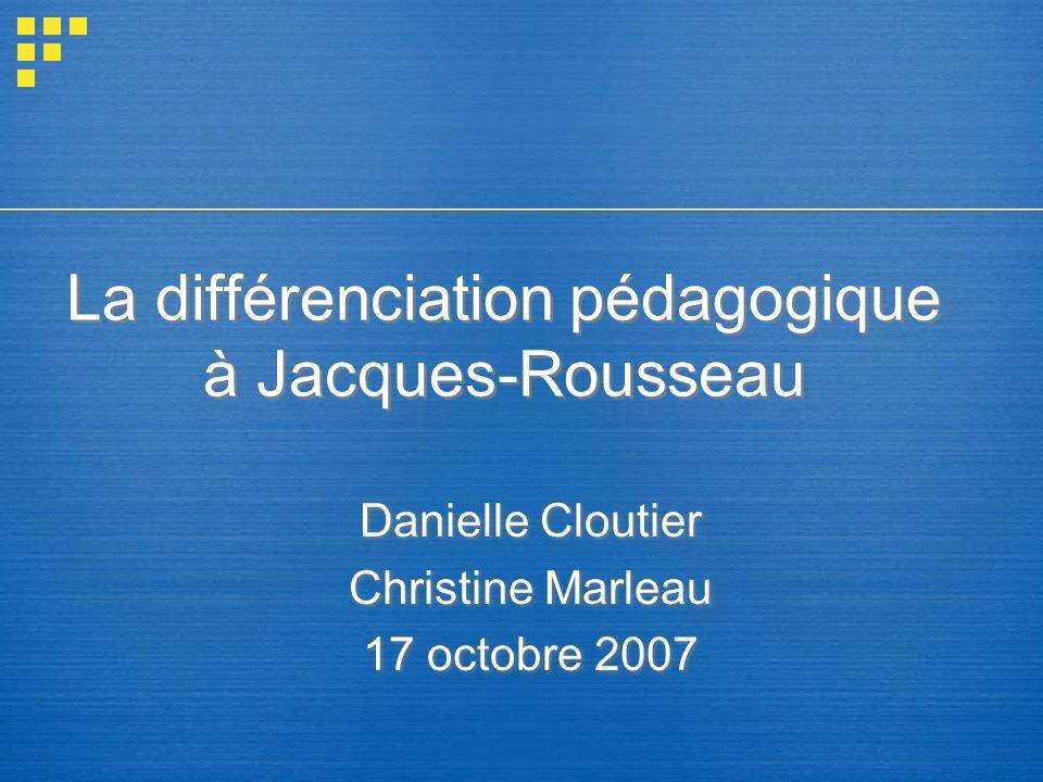 La différenciation pédagogique à Jacques-Rousseau Danielle Cloutier Christine Marleau 17 octobre 2007