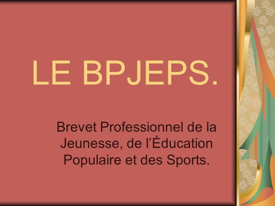 LE BPJEPS. Brevet Professionnel de la Jeunesse, de lÉducation Populaire et des Sports.