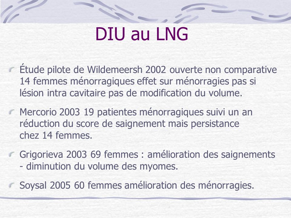 DIU au LNG Étude pilote de Wildemeersh 2002 ouverte non comparative 14 femmes ménorragiques effet sur ménorragies pas si lésion intra cavitaire pas de