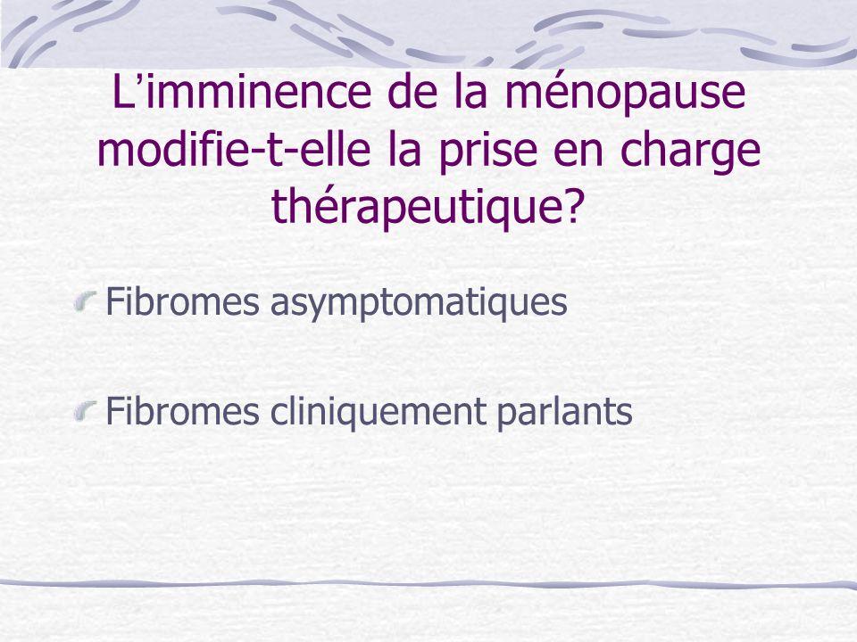 Fibromes asymptomatiques Peu dindications chirurgicales y compris pour les gros fibromes à cette période de la vie Sauf très gros utérus, si compression et doute sur la bénignité