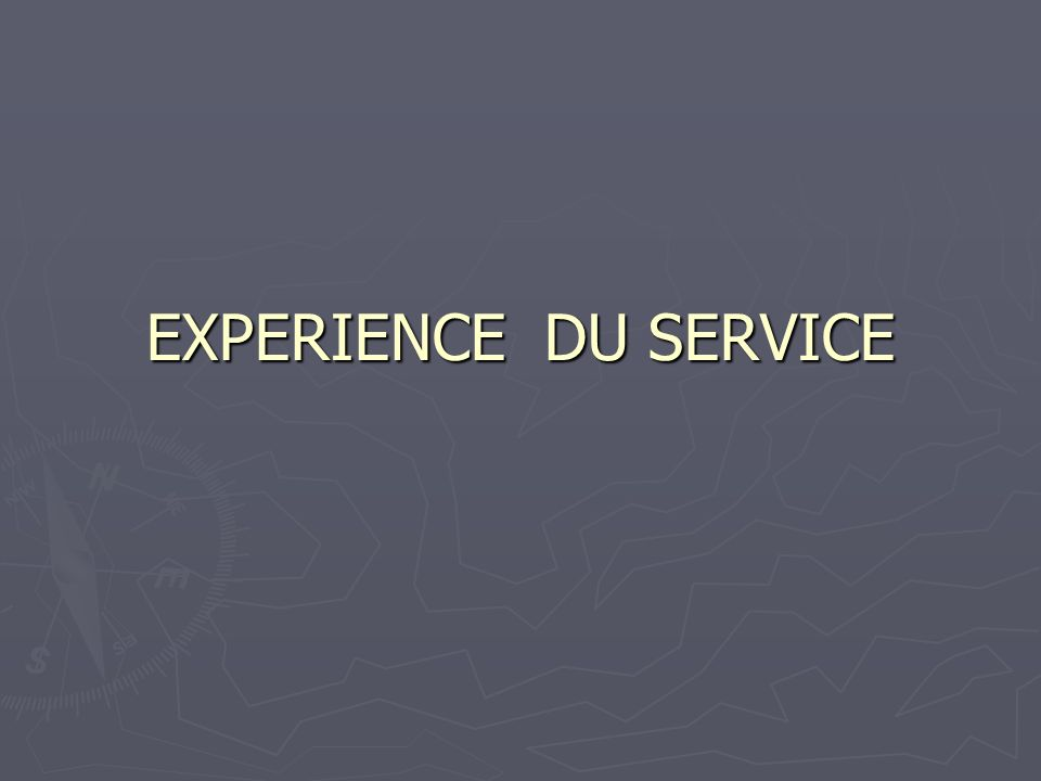 EXPERIENCE DU SERVICE