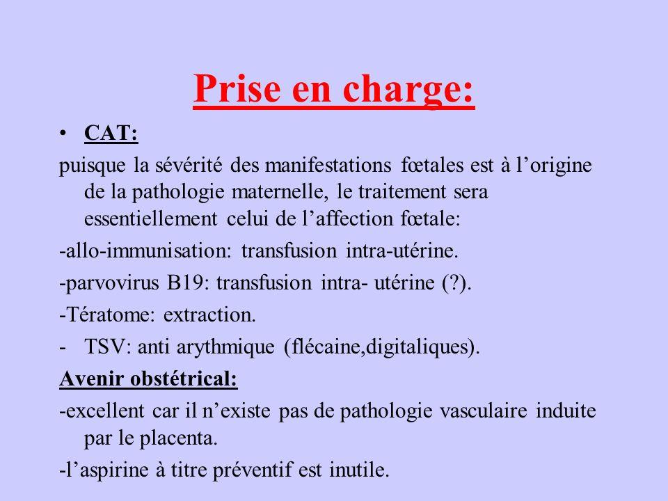Prise en charge: CAT: puisque la sévérité des manifestations fœtales est à lorigine de la pathologie maternelle, le traitement sera essentiellement celui de laffection fœtale: -allo-immunisation: transfusion intra-utérine.