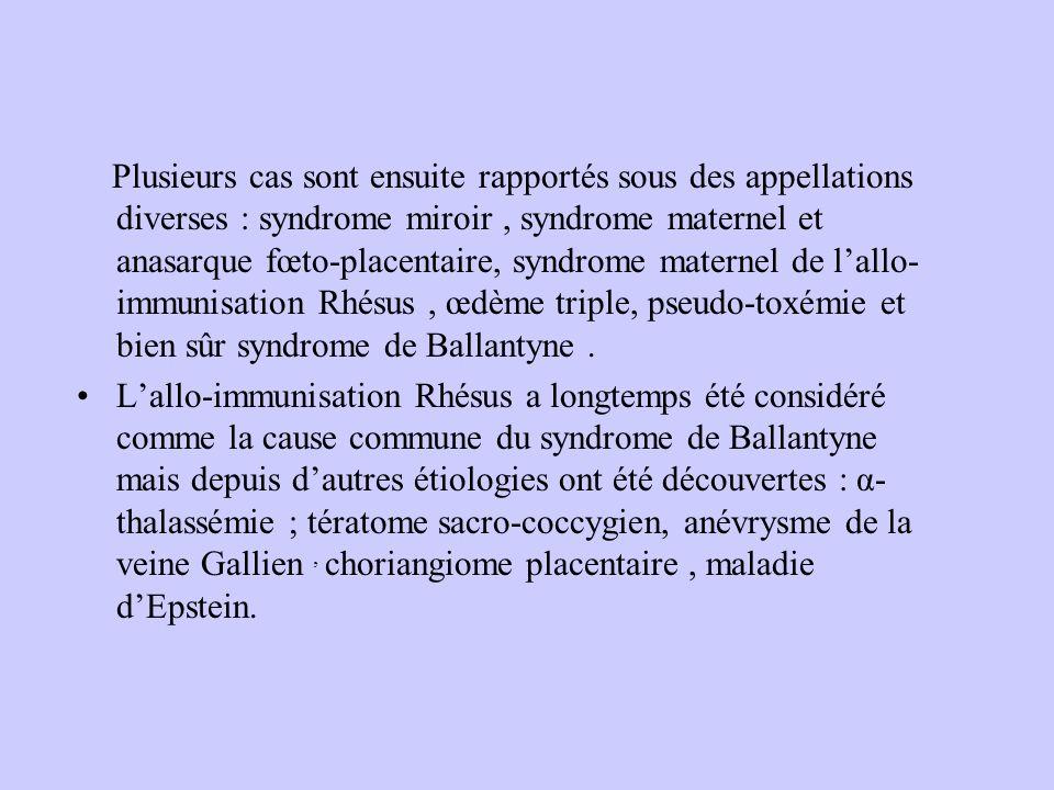 Plusieurs cas sont ensuite rapportés sous des appellations diverses : syndrome miroir, syndrome maternel et anasarque fœto-placentaire, syndrome mater