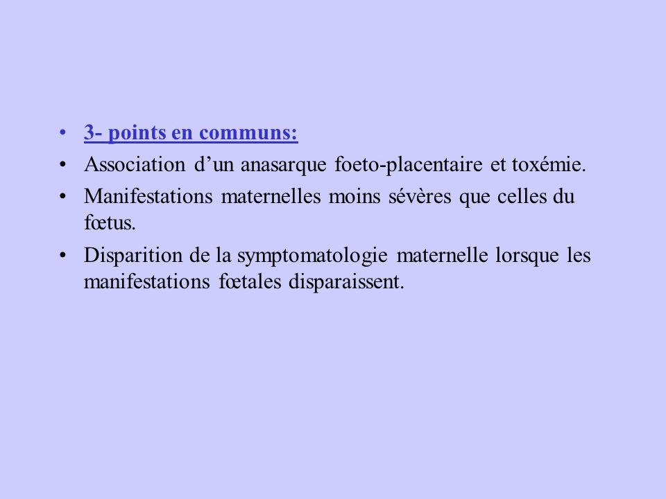 3- points en communs: Association dun anasarque foeto-placentaire et toxémie. Manifestations maternelles moins sévères que celles du fœtus. Disparitio