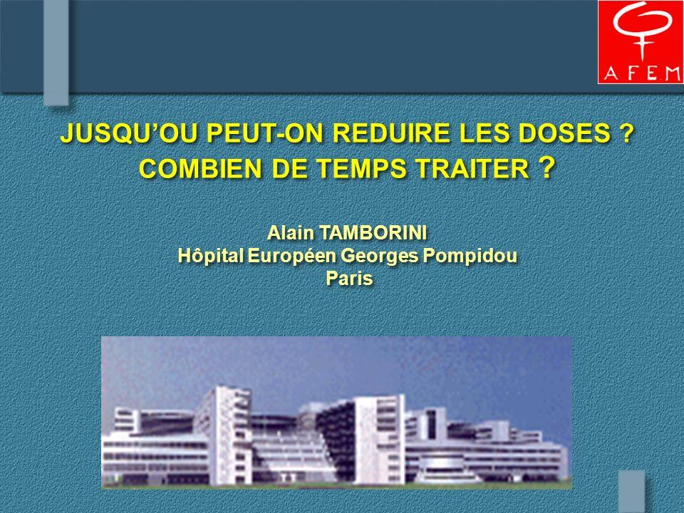 JUSQUOU PEUT-ON REDUIRE LES DOSES ? COMBIEN DE TEMPS TRAITER ? Alain TAMBORINI Hôpital Européen Georges Pompidou Paris JUSQUOU PEUT-ON REDUIRE LES DOS