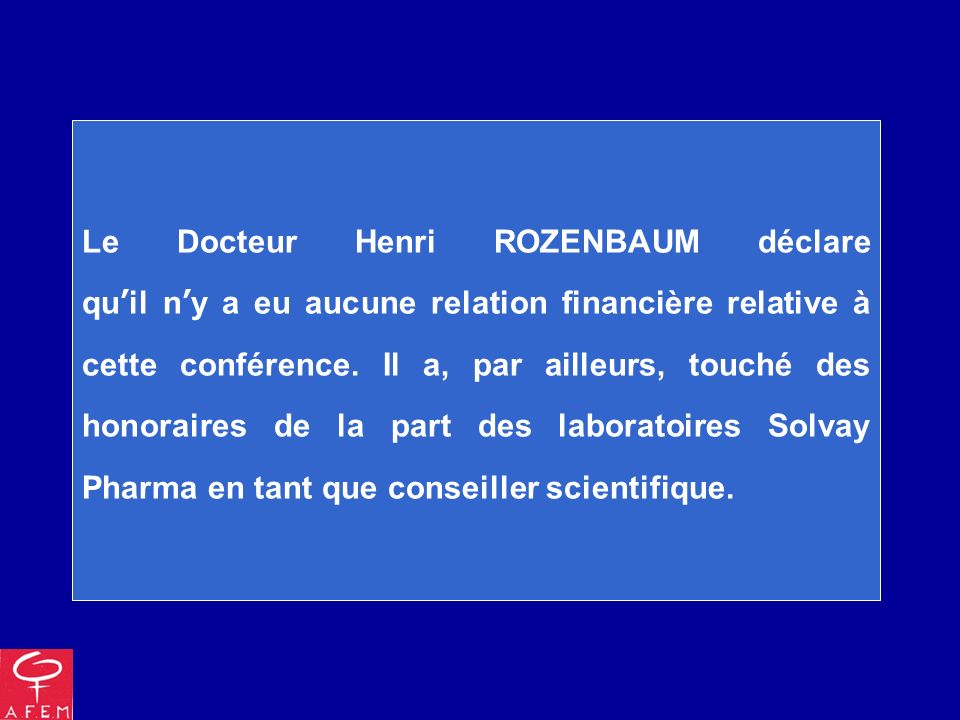Le Docteur Henri ROZENBAUM déclare quil ny a eu aucune relation financière relative à cette conférence.