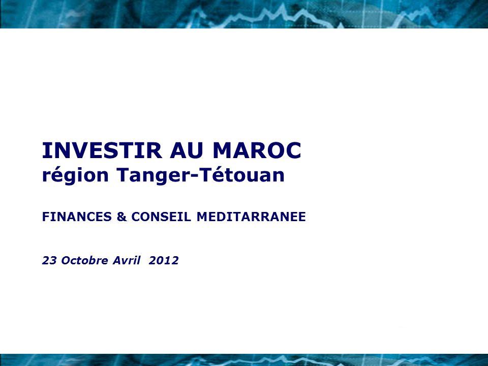 INVESTIR AU MAROC région Tanger-Tétouan FINANCES & CONSEIL MEDITARRANEE 23 Octobre Avril 2012