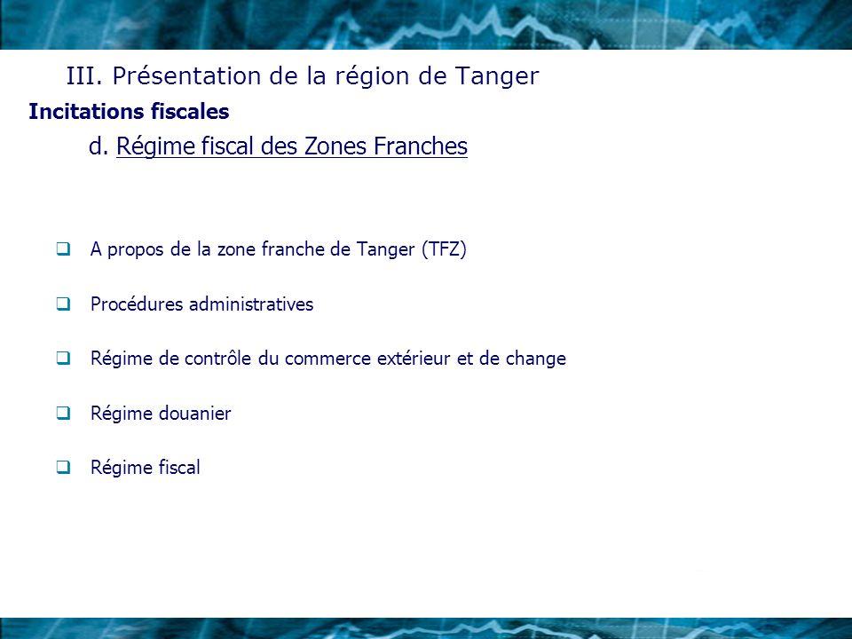 A propos de la zone franche de Tanger (TFZ) Procédures administratives Régime de contrôle du commerce extérieur et de change Régime douanier Régime fi