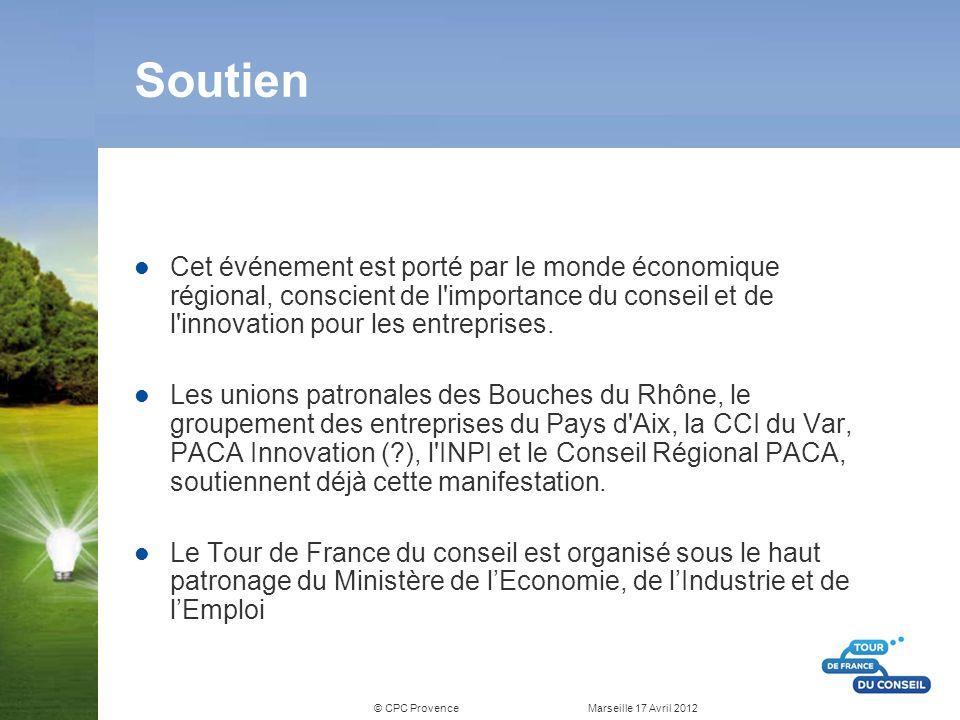 © CPC Provence Marseille 17 Avril 2012 Soutien Cet événement est porté par le monde économique régional, conscient de l'importance du conseil et de l'