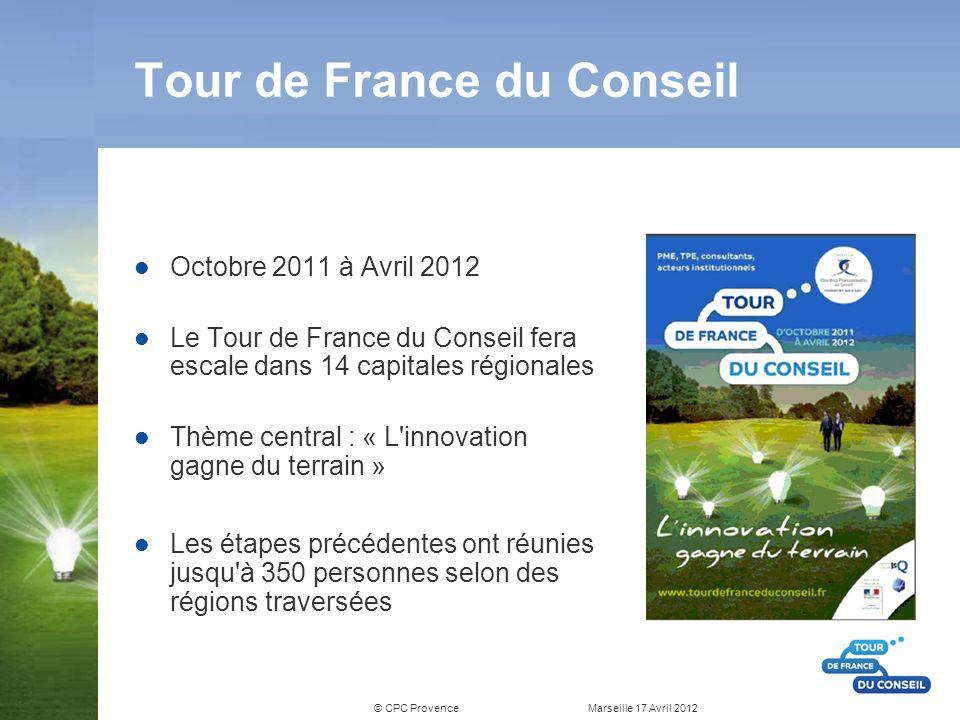 © CPC Provence Marseille 17 Avril 2012 Tour de France du Conseil Octobre 2011 à Avril 2012 Le Tour de France du Conseil fera escale dans 14 capitales