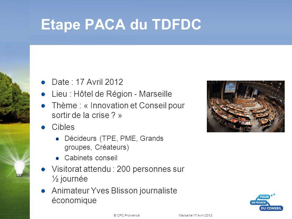 © CPC Provence Marseille 17 Avril 2012 Etape PACA du TDFDC Date : 17 Avril 2012 Lieu : Hôtel de Région - Marseille Thème : « Innovation et Conseil pou