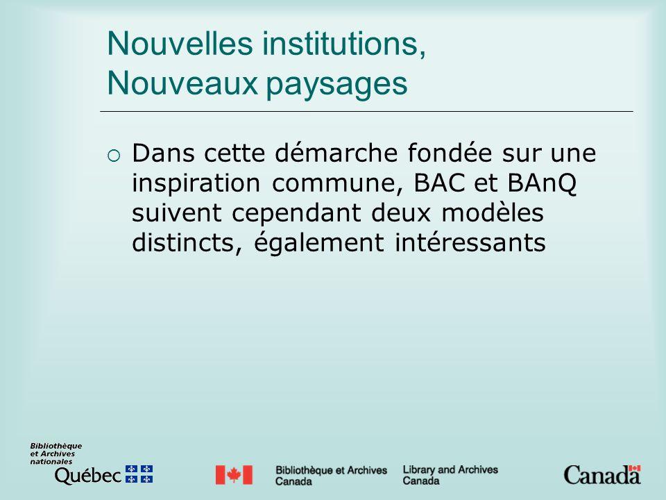 Nouvelles institutions, Nouveaux paysages Dans cette démarche fondée sur une inspiration commune, BAC et BAnQ suivent cependant deux modèles distincts, également intéressants